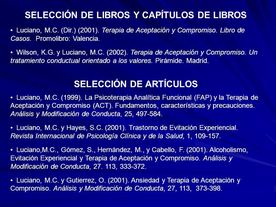 SELECCIÓN DE LIBROS Y CAPÍTULOS DE LIBROS Luciano, M.C. (Dir.) (2001). Terapia de Aceptación y Compromiso. Libro de Casos. Promolibro: Valencia. Wilso