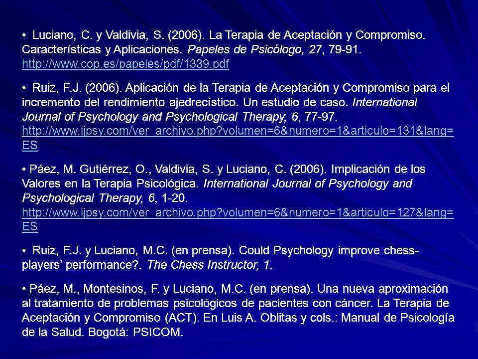 Luciano, C. y Valdivia, S. (2006). La Terapia de Aceptación y Compromiso. Características y Aplicaciones. Papeles de Psicólogo, 27, 79-91. http://www.