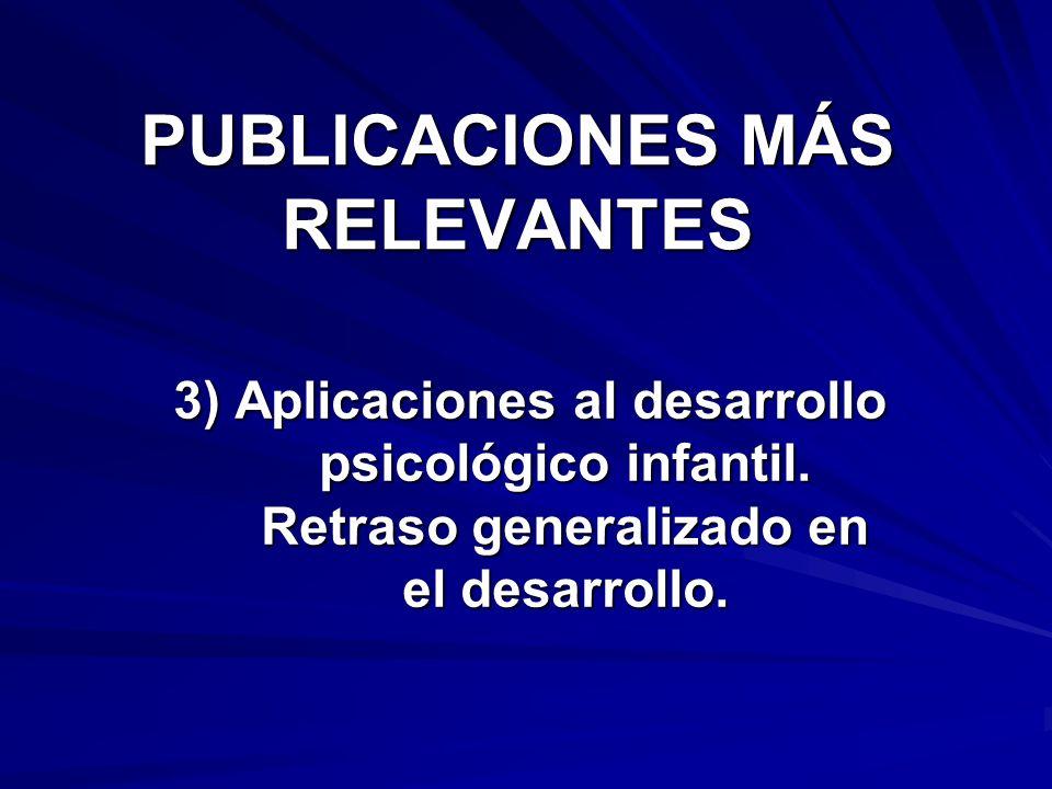 PUBLICACIONES MÁS RELEVANTES 3) Aplicaciones al desarrollo psicológico infantil. Retraso generalizado en el desarrollo.