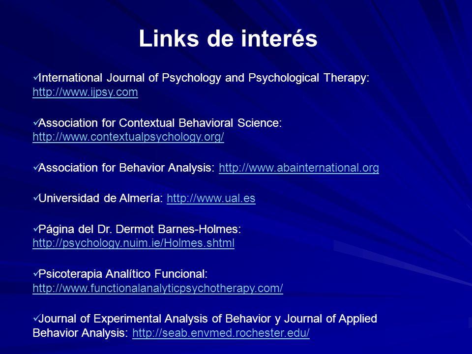 Links de interés International Journal of Psychology and Psychological Therapy: http://www.ijpsy.com http://www.ijpsy.com Association for Contextual Behavioral Science: http://www.contextualpsychology.org/ http://www.contextualpsychology.org/ Association for Behavior Analysis: http://www.abainternational.orghttp://www.abainternational.org Universidad de Almería: http://www.ual.eshttp://www.ual.es Página del Dr.