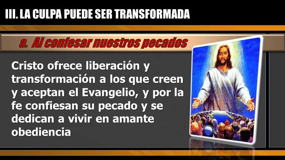 Cristo ofrece liberación y transformación a los que creen y aceptan el Evangelio, y por la fe confiesan su pecado y se dedican a vivir en amante obedi