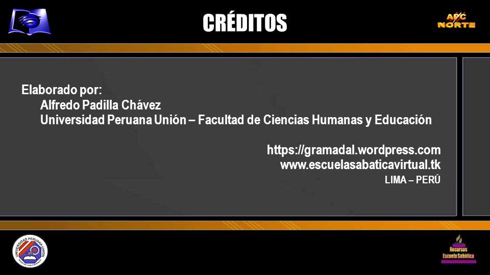 CRÉDITOS Elaborado por: Alfredo Padilla Chávez Universidad Peruana Unión – Facultad de Ciencias Humanas y Educación https://gramadal.wordpress.com www