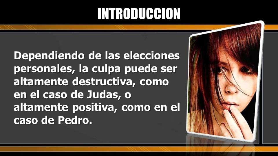 Dependiendo de las elecciones personales, la culpa puede ser altamente destructiva, como en el caso de Judas, o altamente positiva, como en el caso de