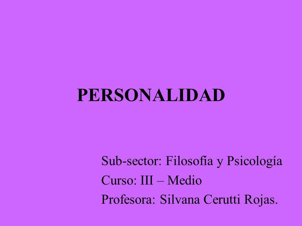 PERSONALIDAD Sub-sector: Filosofía y Psicología Curso: III – Medio Profesora: Silvana Cerutti Rojas.
