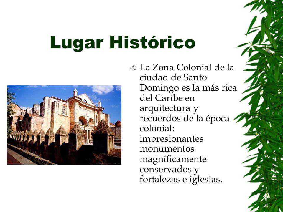 Lugar Histórico La Zona Colonial de la ciudad de Santo Domingo es la más rica del Caribe en arquitectura y recuerdos de la época colonial: impresionantes monumentos magníficamente conservados y fortalezas e iglesias.