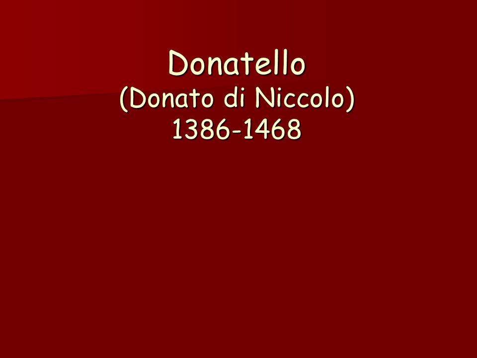 Donatello (Donato di Niccolo) 1386-1468