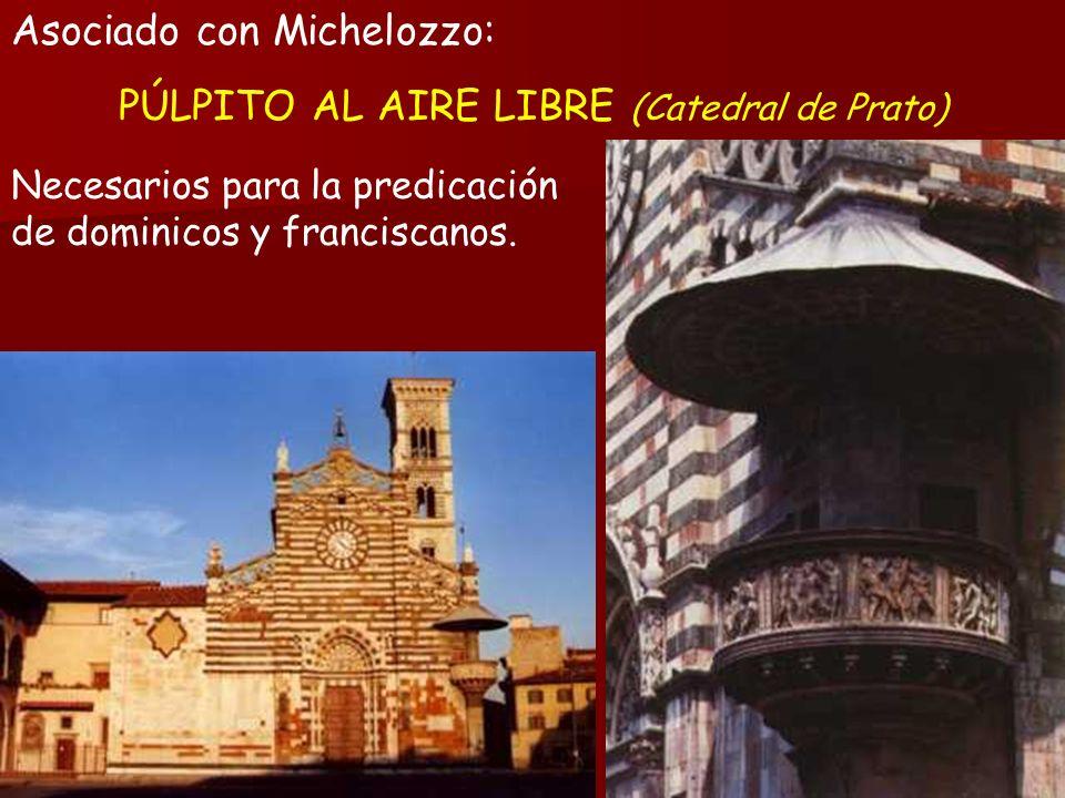 Asociado con Michelozzo: PÚLPITO AL AIRE LIBRE (Catedral de Prato) Necesarios para la predicación de dominicos y franciscanos.