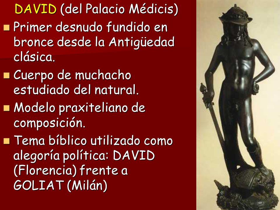 DAVID (del Palacio Médicis) Primer desnudo fundido en bronce desde la Antigüedad clásica. Primer desnudo fundido en bronce desde la Antigüedad clásica