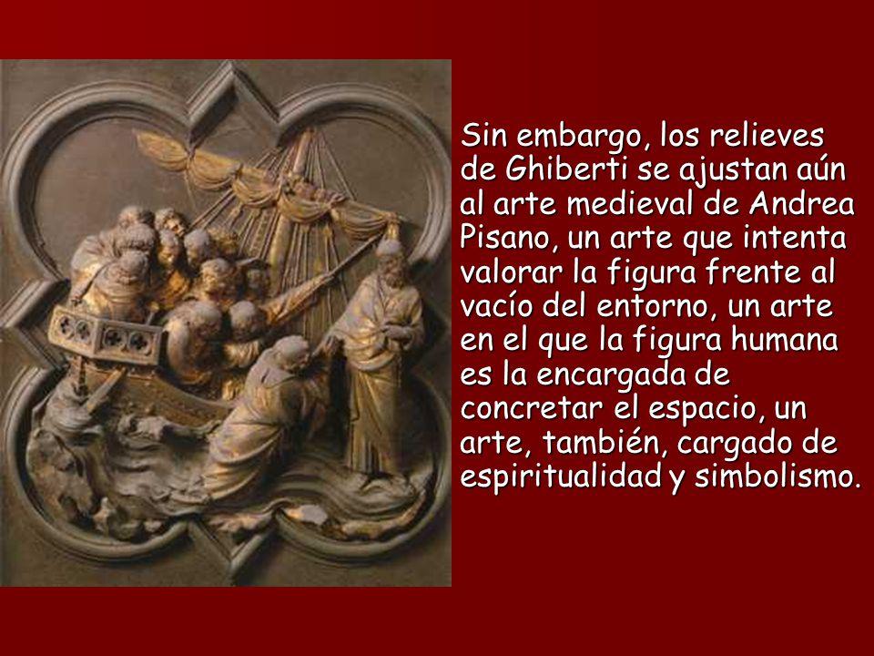 Sin embargo, los relieves de Ghiberti se ajustan aún al arte medieval de Andrea Pisano, un arte que intenta valorar la figura frente al vacío del ento