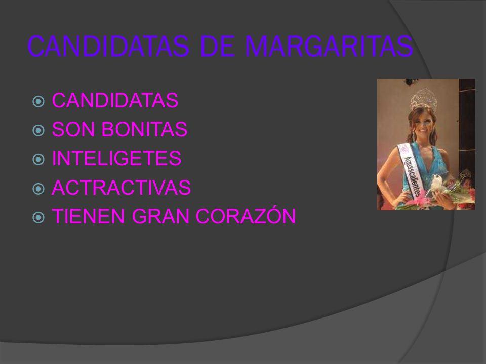 CANDIDATAS DE MARGARITAS CANDIDATAS SON BONITAS INTELIGETES ACTRACTIVAS TIENEN GRAN CORAZÓN