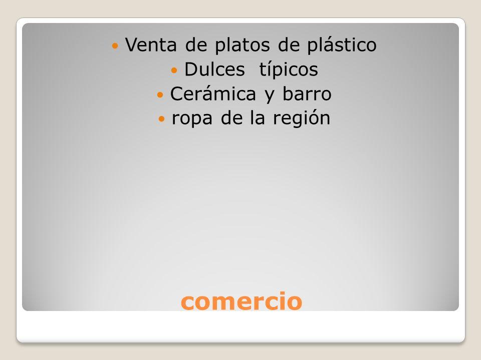 comercio Venta de platos de plástico Dulces típicos Cerámica y barro ropa de la región
