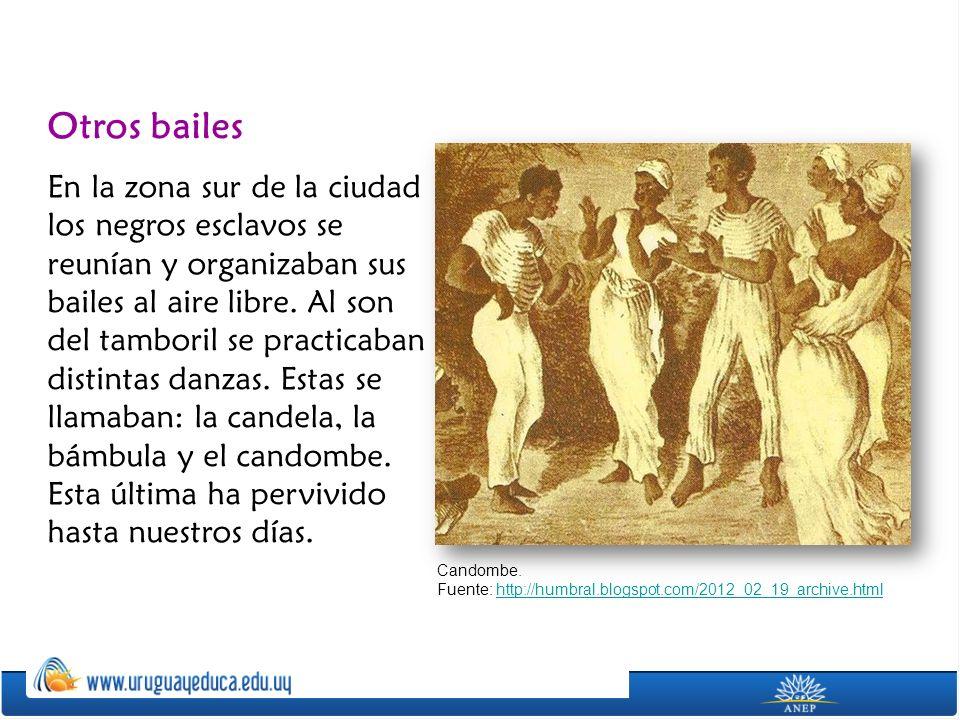 Otros bailes En la zona sur de la ciudad los negros esclavos se reunían y organizaban sus bailes al aire libre. Al son del tamboril se practicaban dis