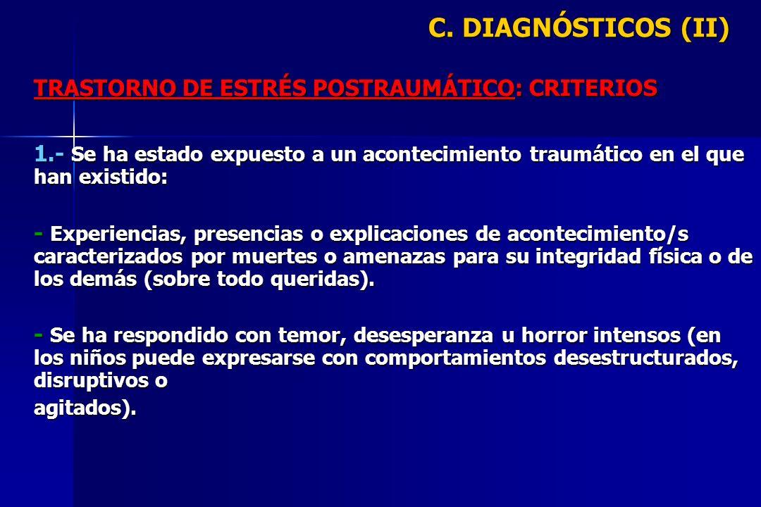 C. DIAGNÓSTICOS (II) TRASTORNO DE ESTRÉS POSTRAUMÁTICO: CRITERIOS 1.- Se ha estado expuesto a un acontecimiento traumático en el que han existido: - E