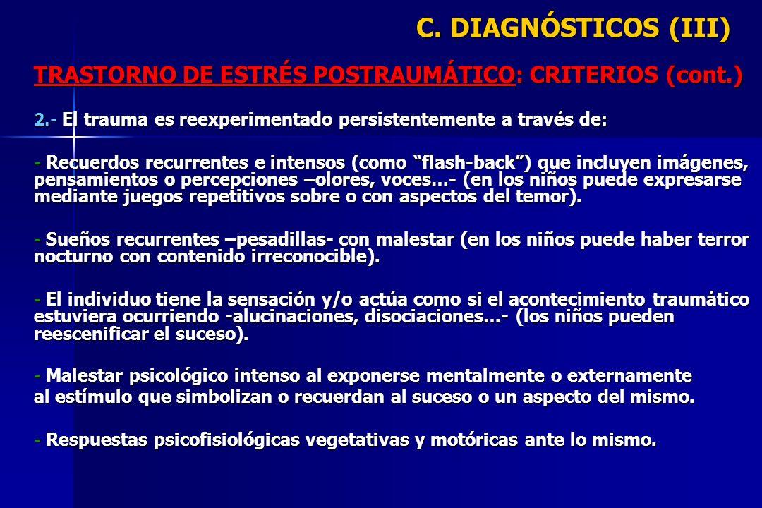 C. DIAGNÓSTICOS (III) TRASTORNO DE ESTRÉS POSTRAUMÁTICO: CRITERIOS (cont.) 2.- El trauma es reexperimentado persistentemente a través de: - Recuerdos