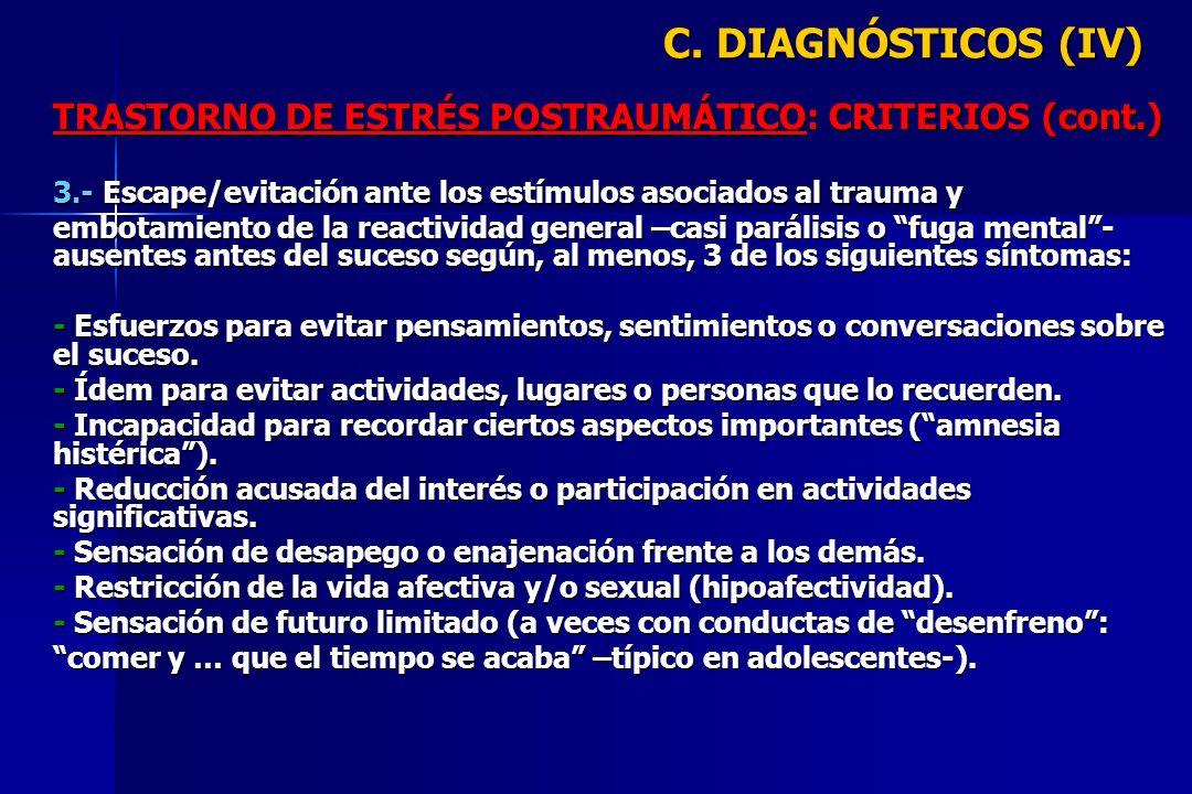 C. DIAGNÓSTICOS (IV) TRASTORNO DE ESTRÉS POSTRAUMÁTICO: CRITERIOS (cont.) 3.- Escape/evitación ante los estímulos asociados al trauma y embotamiento d