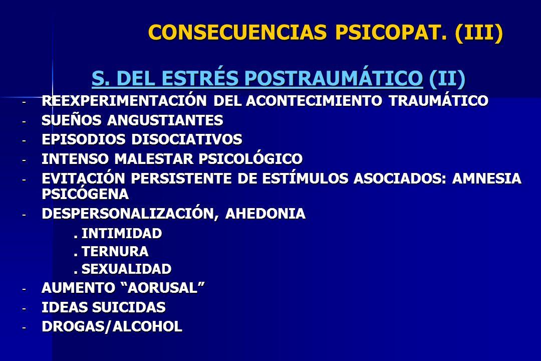CONSECUENCIAS PSICOPAT. (III) S. DEL ESTRÉS POSTRAUMÁTICO (II) - REEXPERIMENTACIÓN DEL ACONTECIMIENTO TRAUMÁTICO - SUEÑOS ANGUSTIANTES - EPISODIOS DIS