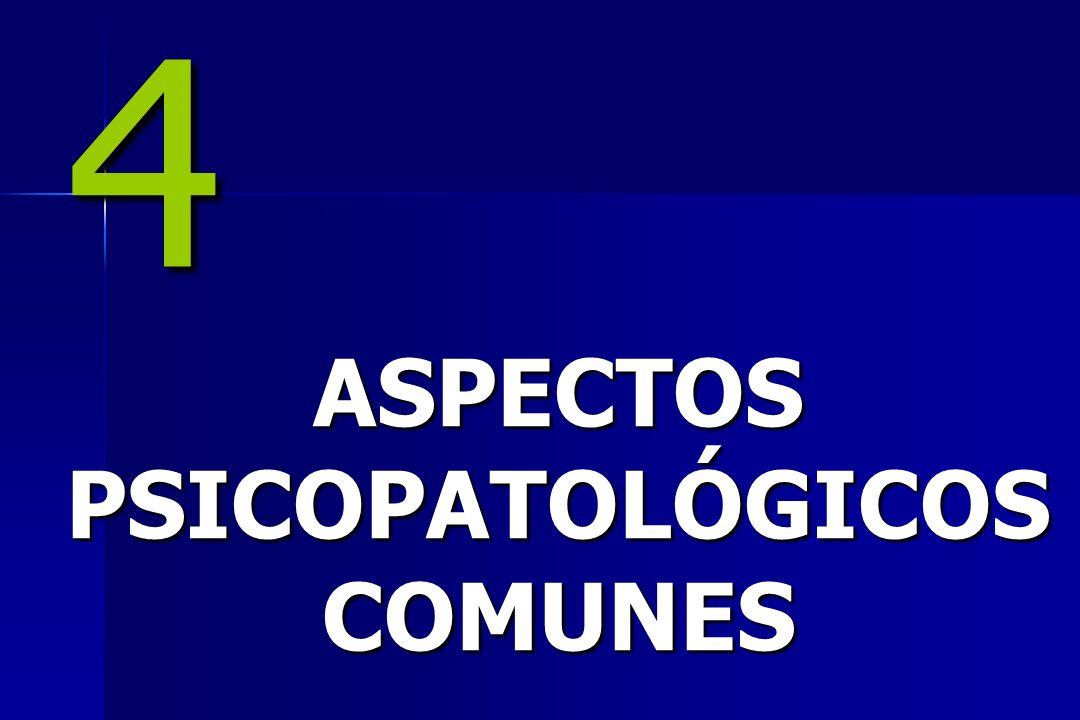 4 ASPECTOS PSICOPATOLÓGICOS COMUNES