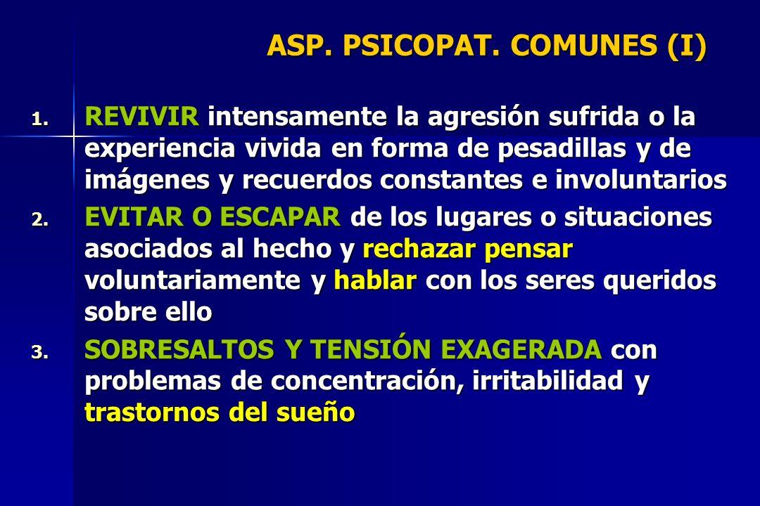 ASP. PSICOPAT. COMUNES (I) 1. REVIVIR intensamente la agresión sufrida o la experiencia vivida en forma de pesadillas y de imágenes y recuerdos consta