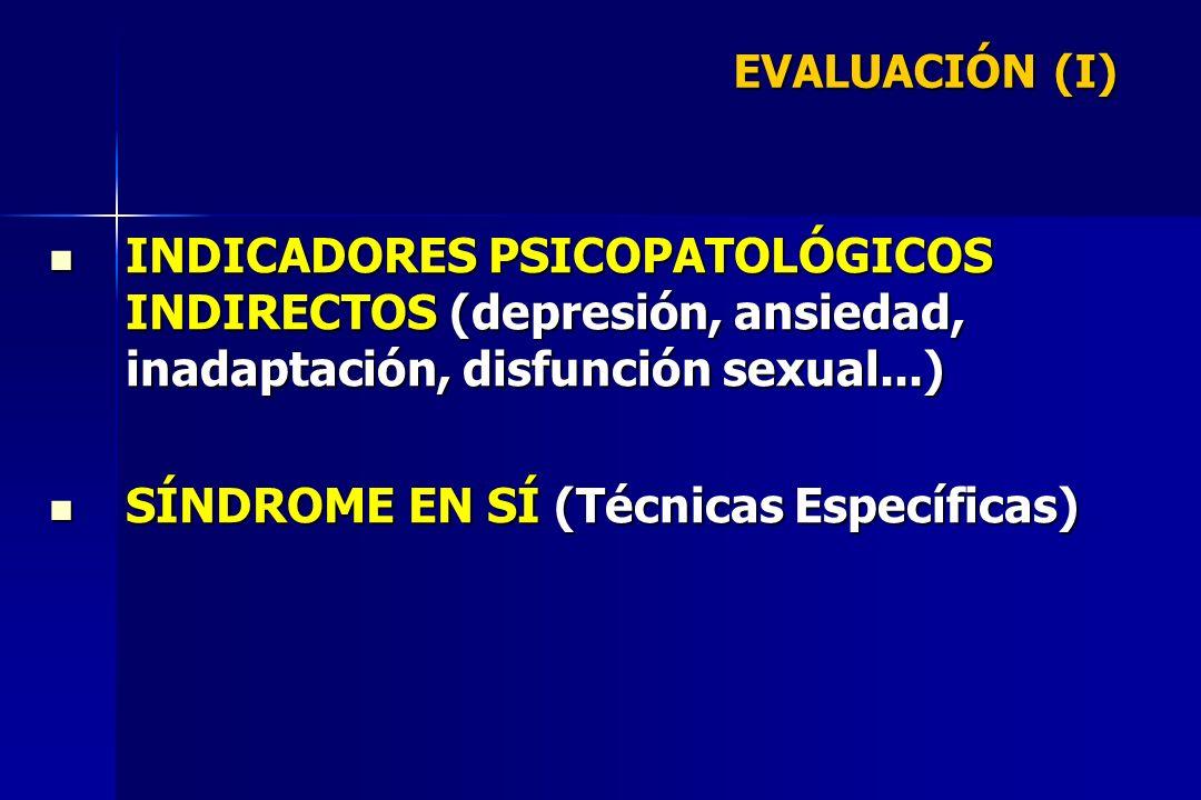EVALUACIÓN (I) INDICADORES PSICOPATOLÓGICOS INDIRECTOS (depresión, ansiedad, inadaptación, disfunción sexual...) INDICADORES PSICOPATOLÓGICOS INDIRECT
