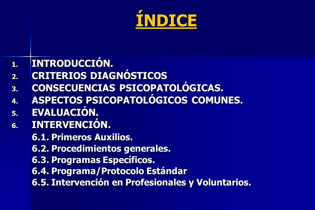 ÍNDICE 1. INTRODUCCIÓN. 2. CRITERIOS DIAGNÓSTICOS 3. CONSECUENCIAS PSICOPATOLÓGICAS. 4. ASPECTOS PSICOPATOLÓGICOS COMUNES. 5. EVALUACIÓN. 6. INTERVENC