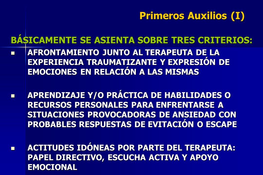 Primeros Auxilios (I) BÁSICAMENTE SE ASIENTA SOBRE TRES CRITERIOS: AFRONTAMIENTO JUNTO AL TERAPEUTA DE LA EXPERIENCIA TRAUMATIZANTE Y EXPRESIÓN DE EMO