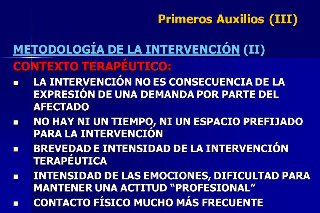 Primeros Auxilios (III) METODOLOGÍA DE LA INTERVENCIÓN (II) CONTEXTO TERAPÉUTICO: LA INTERVENCIÓN NO ES CONSECUENCIA DE LA EXPRESIÓN DE UNA DEMANDA PO