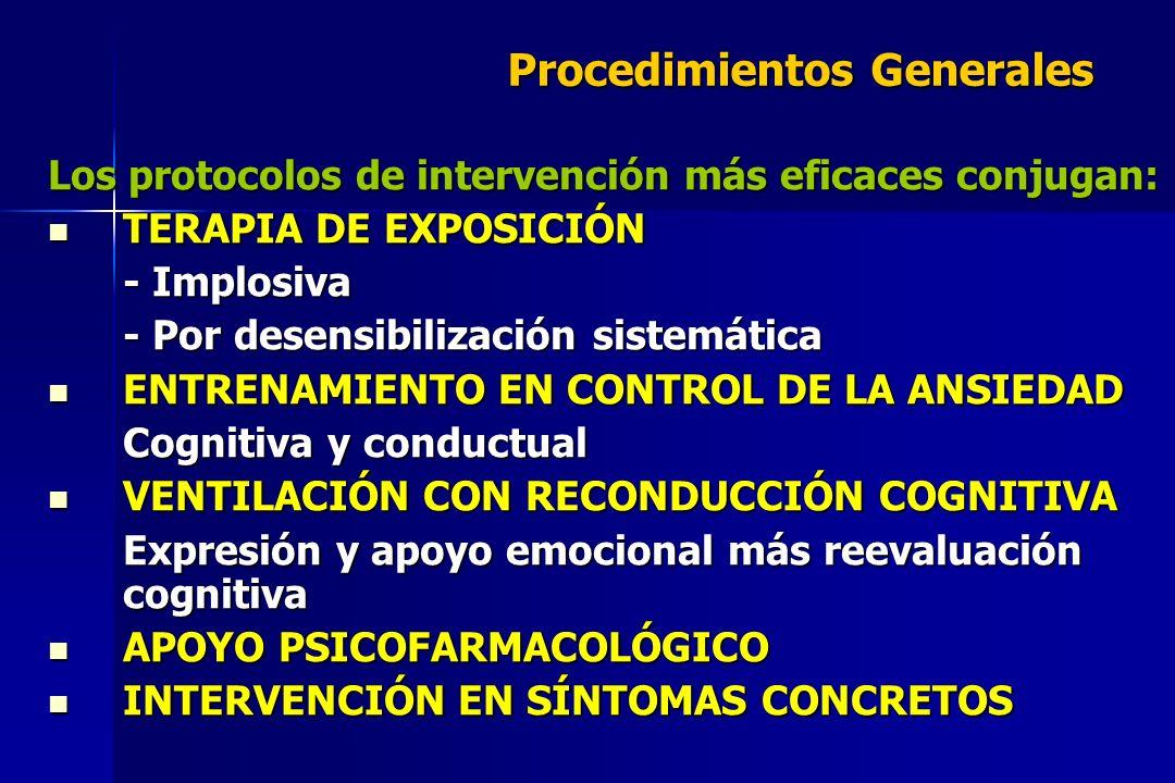 Procedimientos Generales Los protocolos de intervención más eficaces conjugan: TERAPIA DE EXPOSICIÓN TERAPIA DE EXPOSICIÓN - Implosiva - Por desensibi