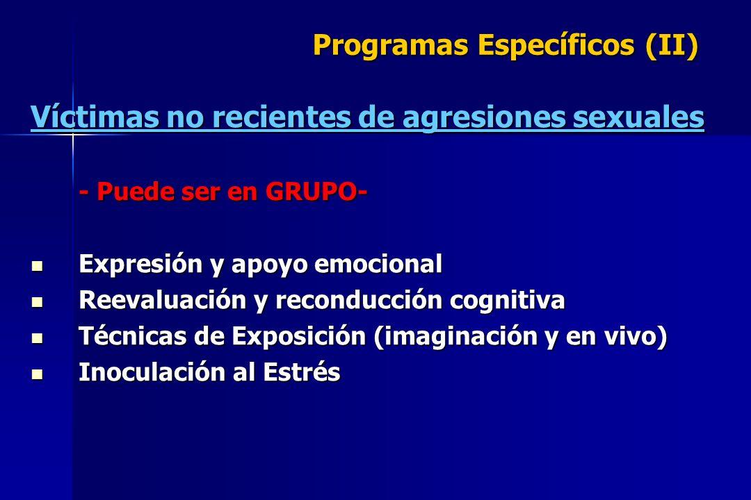 Programas Específicos (II) Víctimas no recientes de agresiones sexuales - Puede ser en GRUPO- Expresión y apoyo emocional Expresión y apoyo emocional