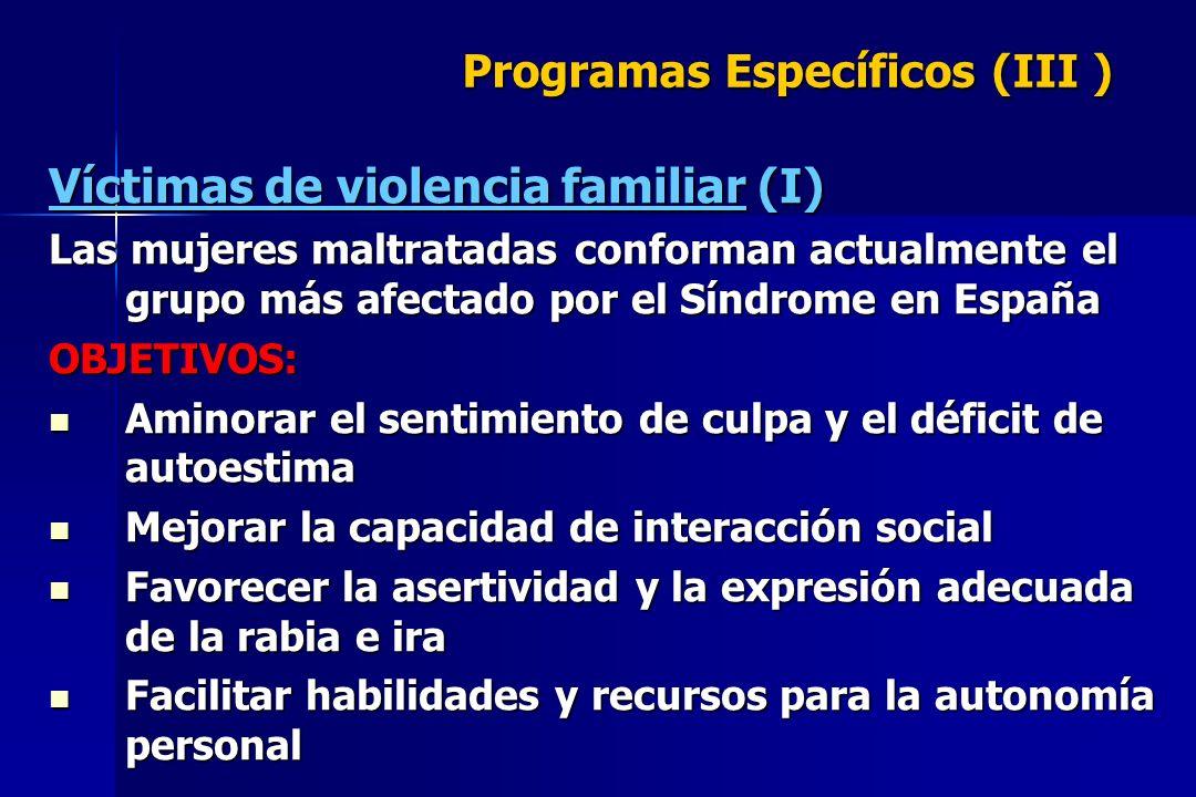 Programas Específicos (III ) Víctimas de violencia familiar (I) Las mujeres maltratadas conforman actualmente el grupo más afectado por el Síndrome en