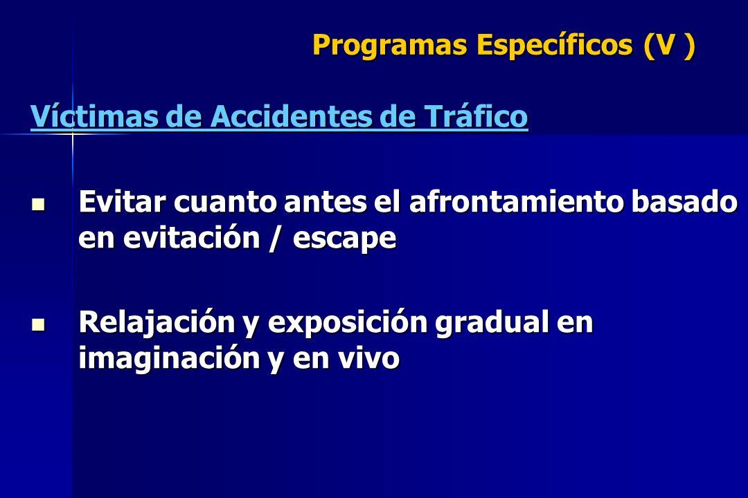 Programas Específicos (V ) Víctimas de Accidentes de Tráfico Evitar cuanto antes el afrontamiento basado en evitación / escape Evitar cuanto antes el