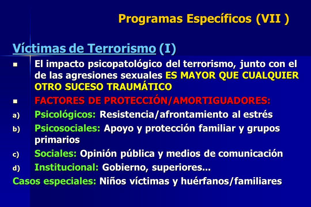 Programas Específicos (VII ) Víctimas de Terrorismo (I) El impacto psicopatológico del terrorismo, junto con el de las agresiones sexuales ES MAYOR QU