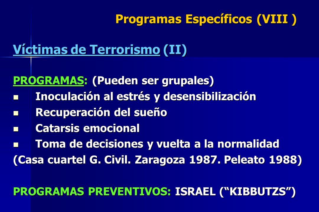 Programas Específicos (VIII ) Víctimas de Terrorismo (II) PROGRAMAS: (Pueden ser grupales) Inoculación al estrés y desensibilización Inoculación al es