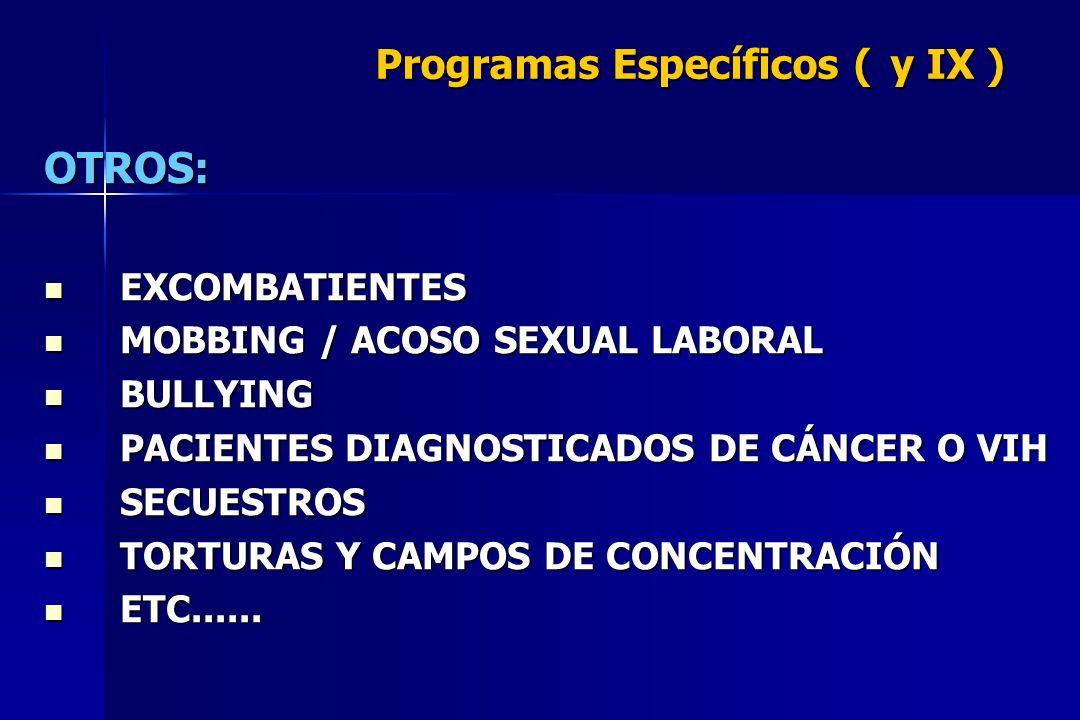 Programas Específicos (y IX ) OTROS: EXCOMBATIENTES EXCOMBATIENTES MOBBING / ACOSO SEXUAL LABORAL MOBBING / ACOSO SEXUAL LABORAL BULLYING BULLYING PAC
