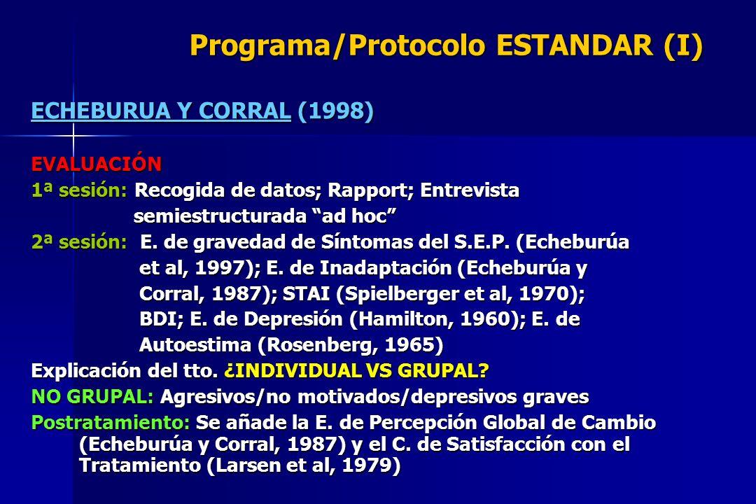 Programa/Protocolo ESTANDAR (I) ECHEBURUA Y CORRAL (1998) EVALUACIÓN 1ª sesión: Recogida de datos; Rapport; Entrevista semiestructurada ad hoc semiest