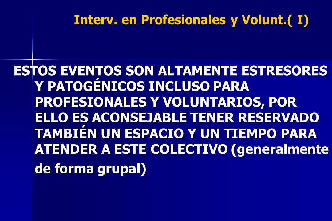 Interv. en Profesionales y Volunt.( I) ESTOS EVENTOS SON ALTAMENTE ESTRESORES Y PATOGÉNICOS INCLUSO PARA PROFESIONALES Y VOLUNTARIOS, POR ELLO ES ACON