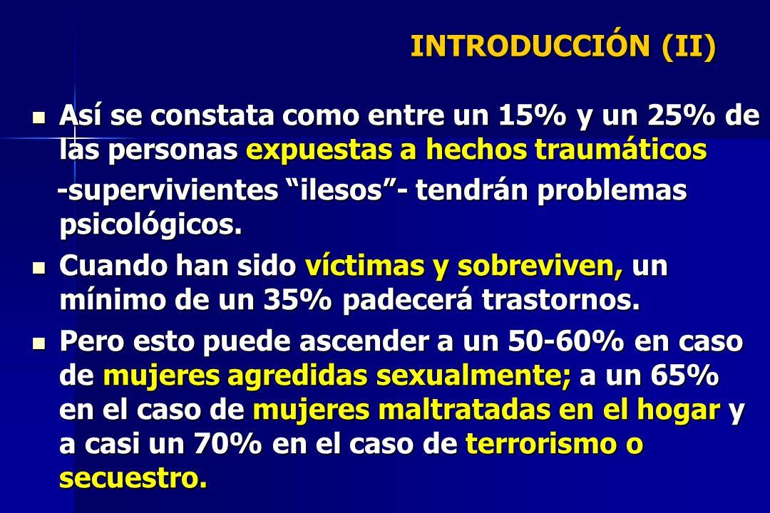 Programas Específicos (I) Víctimas recientes de agresiones sexuales Casi un 25% de las mujeres sufren una agresión sexual en su vida (300 millones) OBJETIVO: Evitar la aparición y/o cronificación del Síndrome mediante programas breves e intensos (4/6 horas en 2 sesiones -Kilpatrick, 1983-; 5 sesiones durante 5 semanas -Kilpatrick, 1983-; 5 sesiones durante 5 semanas -Echeburúa, 1996-) MÉTODO: Catarsis y ventilación emocional; explicación de las respuestas de miedo y ansiedad; reestructuración cognitiva de la culpa; enseñanza de habilidades de afrontamiento (autoinstrucciones, relajación, asertividad, etc); recuperación de actividades cotidianas; distracción cognitiva