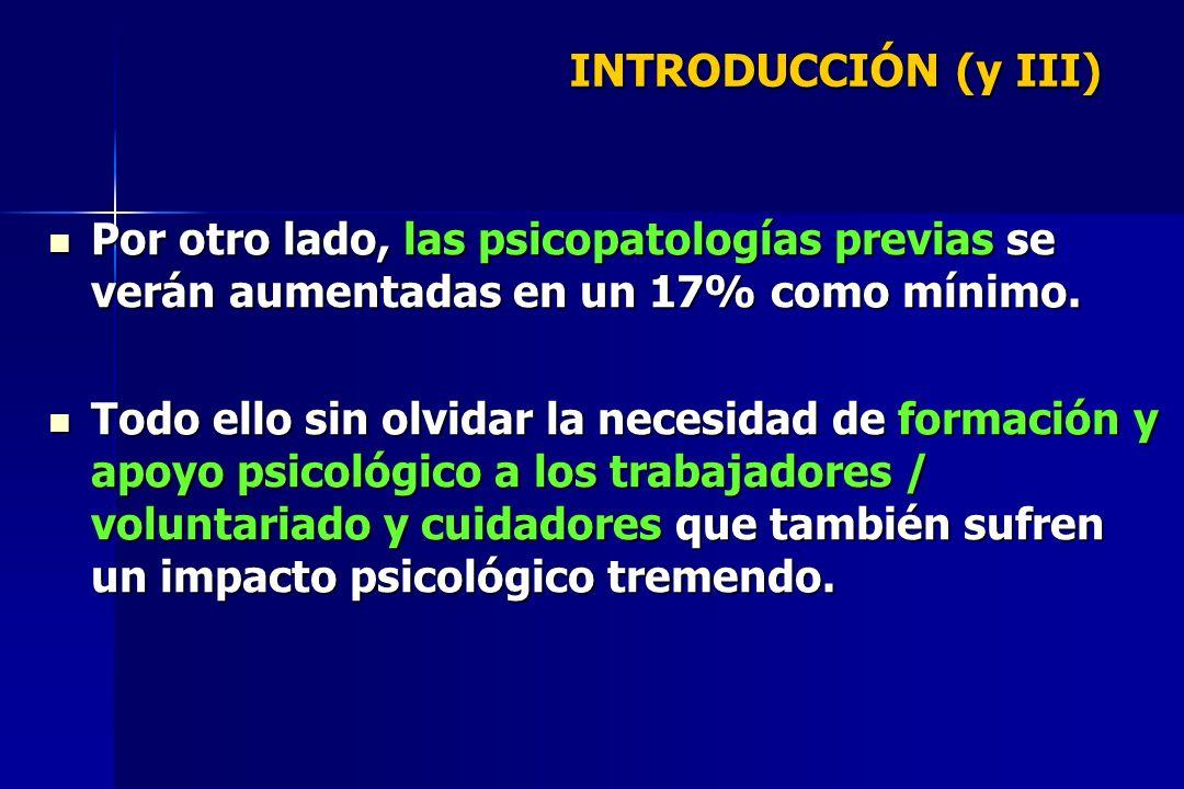 INTRODUCCIÓN (y III) Por otro lado, las psicopatologías previas se verán aumentadas en un 17% como mínimo. Por otro lado, las psicopatologías previas