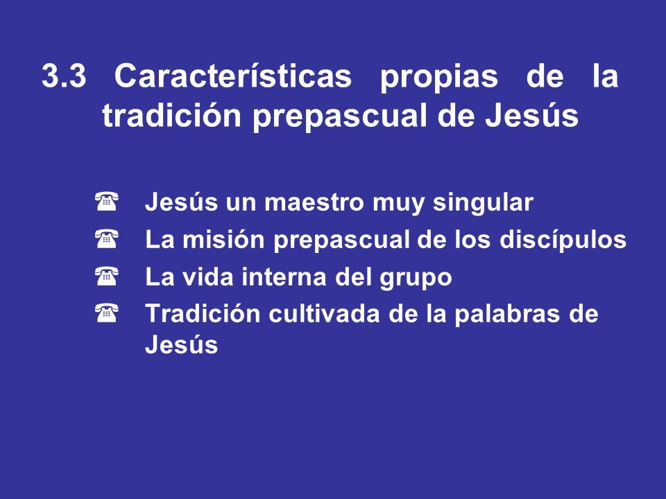 3.3 Características propias de la tradición prepascual de Jesús (Jesús un maestro muy singular (La misión prepascual de los discípulos (La vida intern