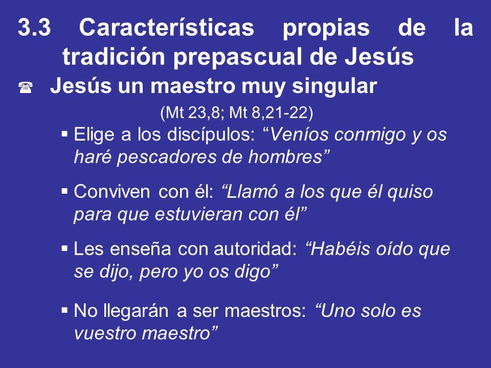 3.3 Características propias de la tradición prepascual de Jesús ( Jesús un maestro muy singular (Mt 23,8; Mt 8,21-22) Elige a los discípulos: Veníos c