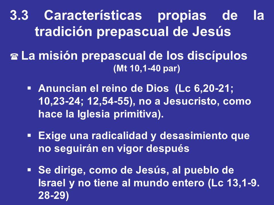 3.3 Características propias de la tradición prepascual de Jesús ( La misión prepascual de los discípulos (Mt 10,1-40 par) Anuncian el reino de Dios (L