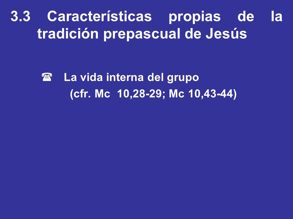3.3 Características propias de la tradición prepascual de Jesús (La vida interna del grupo (cfr. Mc 10,28-29; Mc 10,43-44)