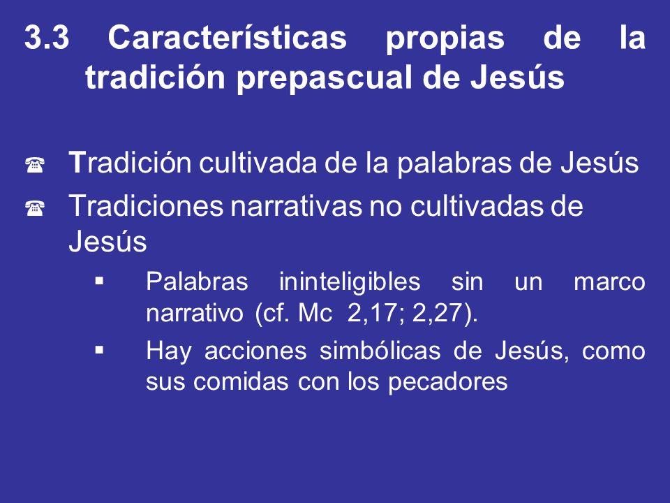 3.3 Características propias de la tradición prepascual de Jesús ( Tradición cultivada de la palabras de Jesús ( Tradiciones narrativas no cultivadas d