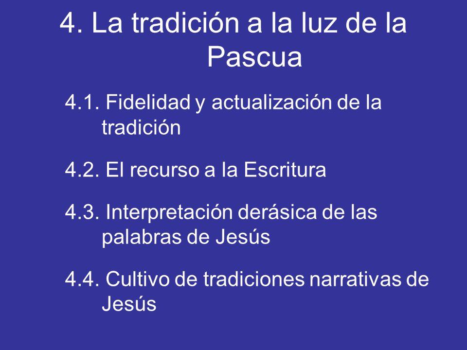 4. La tradición a la luz de la Pascua 4.1. Fidelidad y actualización de la tradición 4.2. El recurso a la Escritura 4.3. Interpretación derásica de la