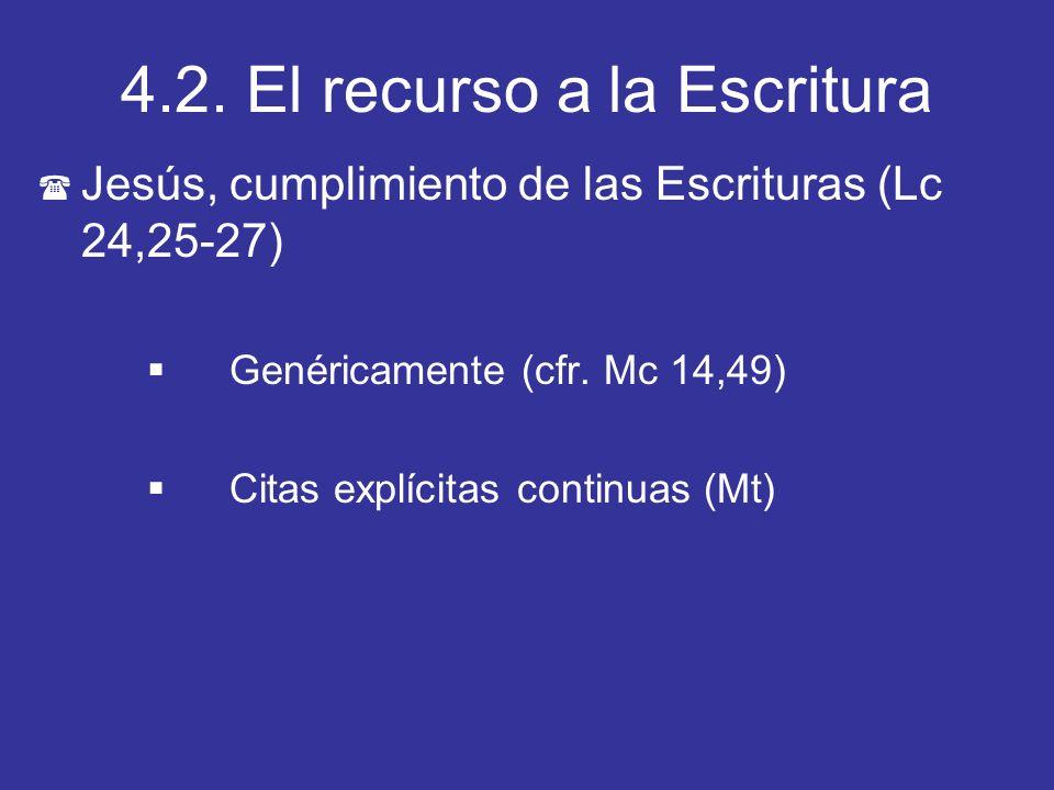4.2. El recurso a la Escritura ( Jesús, cumplimiento de las Escrituras (Lc 24,25-27) Genéricamente (cfr. Mc 14,49) Citas explícitas continuas (Mt)