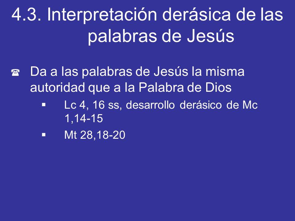 4.3. Interpretación derásica de las palabras de Jesús ( Da a las palabras de Jesús la misma autoridad que a la Palabra de Dios Lc 4, 16 ss, desarrollo