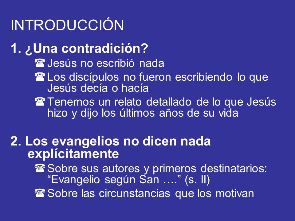 INTRODUCCIÓN 1. ¿Una contradición? (Jesús no escribió nada (Los discípulos no fueron escribiendo lo que Jesús decía o hacía (Tenemos un relato detalla