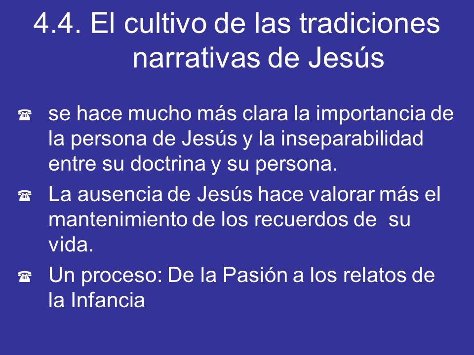 4.4. El cultivo de las tradiciones narrativas de Jesús ( se hace mucho más clara la importancia de la persona de Jesús y la inseparabilidad entre su d