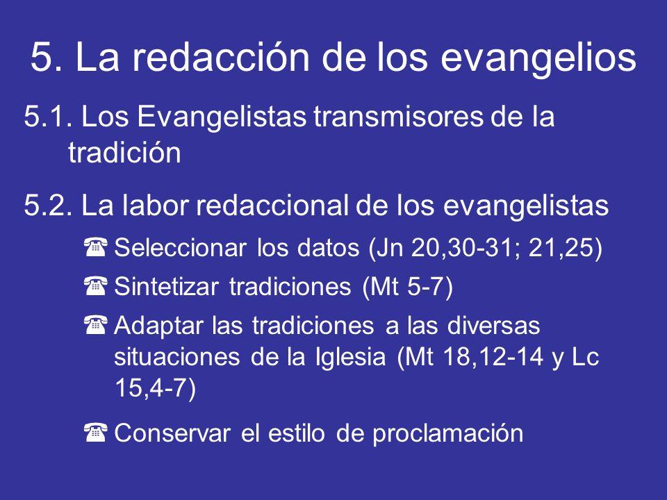 5. La redacción de los evangelios 5.1. Los Evangelistas transmisores de la tradición 5.2. La labor redaccional de los evangelistas (Seleccionar los da