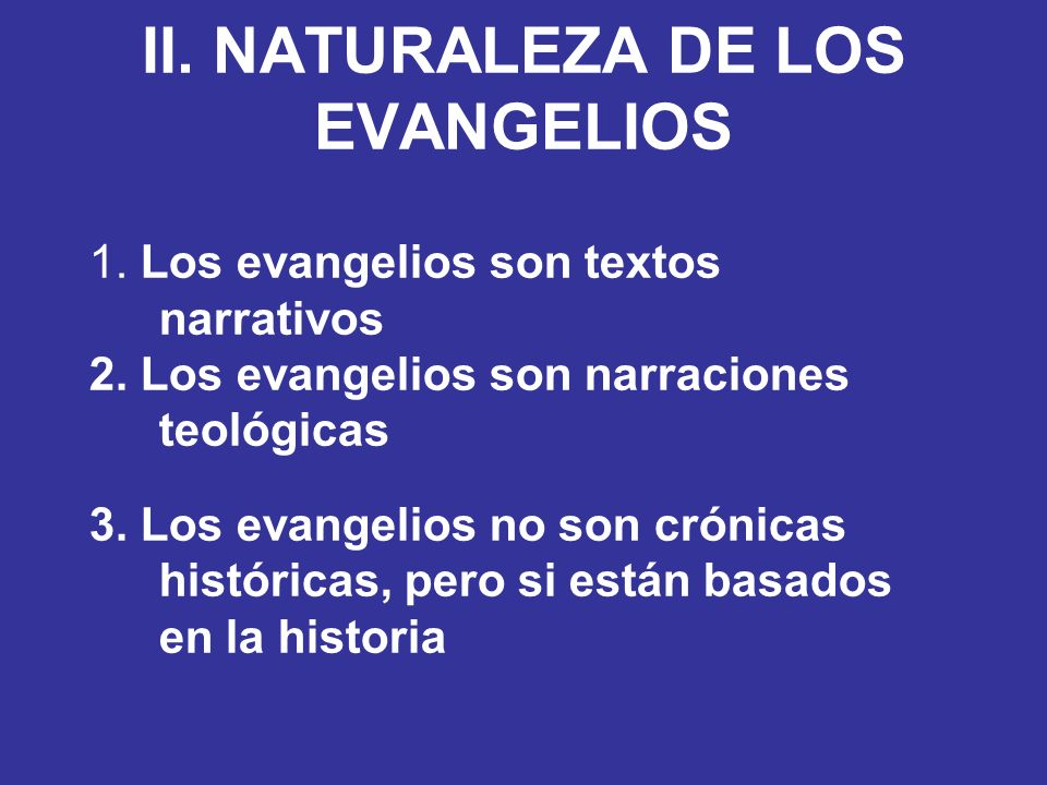 II. NATURALEZA DE LOS EVANGELIOS 1. Los evangelios son textos narrativos 2. Los evangelios son narraciones teológicas 3. Los evangelios no son crónica