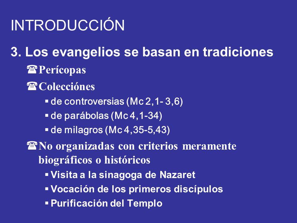 INTRODUCCIÓN 3. Los evangelios se basan en tradiciones (Perícopas (Colecciónes de controversias (Mc 2,1- 3,6) de parábolas (Mc 4,1-34) de milagros (Mc